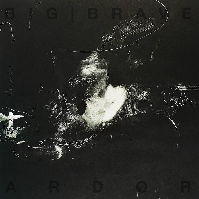 Big | Brave – Ardor(Review)