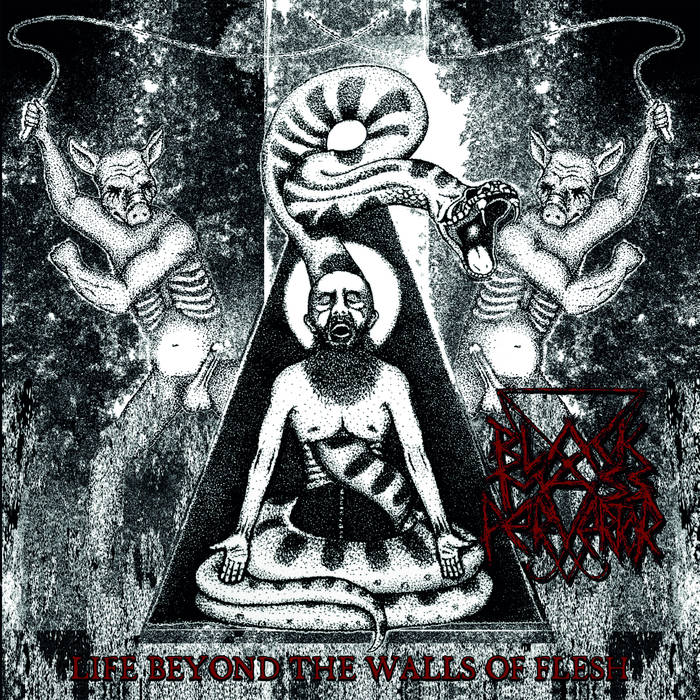 Black Mass Pervertor – Life Beyond the Walls of Flesh (Review)