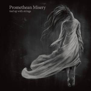 Promethean Misery Tied up with Strings