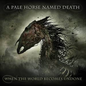 A Pale Horse Named Death - When The World Becomes Undone