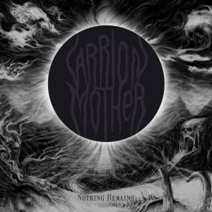 Carrion Mother - Nothing Remains