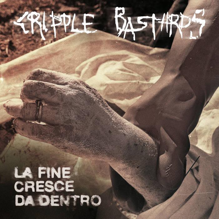 Cripple Bastards – La Fine Cresce da Dentro(Review)