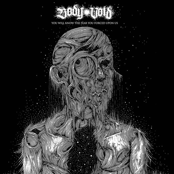 Body Void – You Will Know the Fear You Forced upon Us(Review)