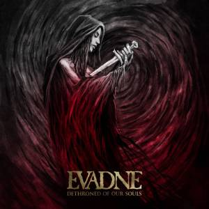 Evadne - Dethroned of Our Souls