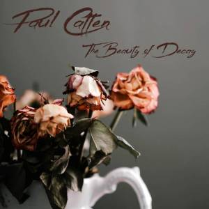 Paul Catten - The Beauty of Decay